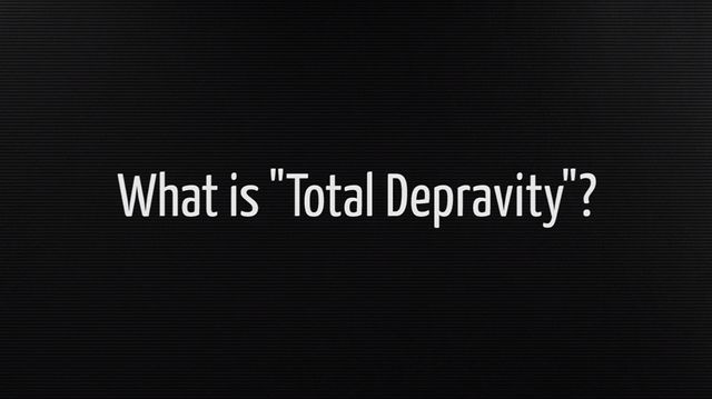 What Is Total Depravity