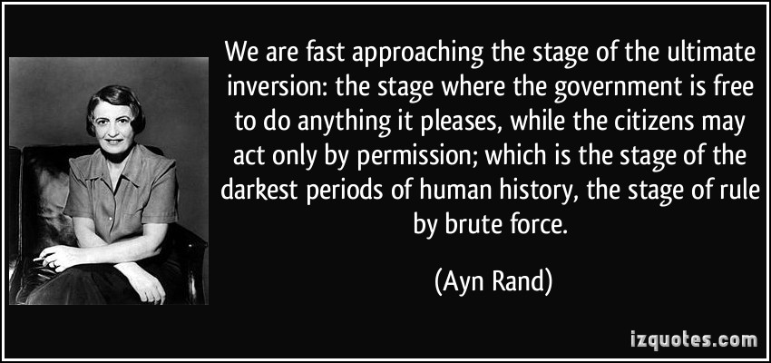 quote we are fast approaching the stage of the ultimate inversion the stage where the government is free ayn rand 150981 Ayn Rand, Secularism, and Certainty