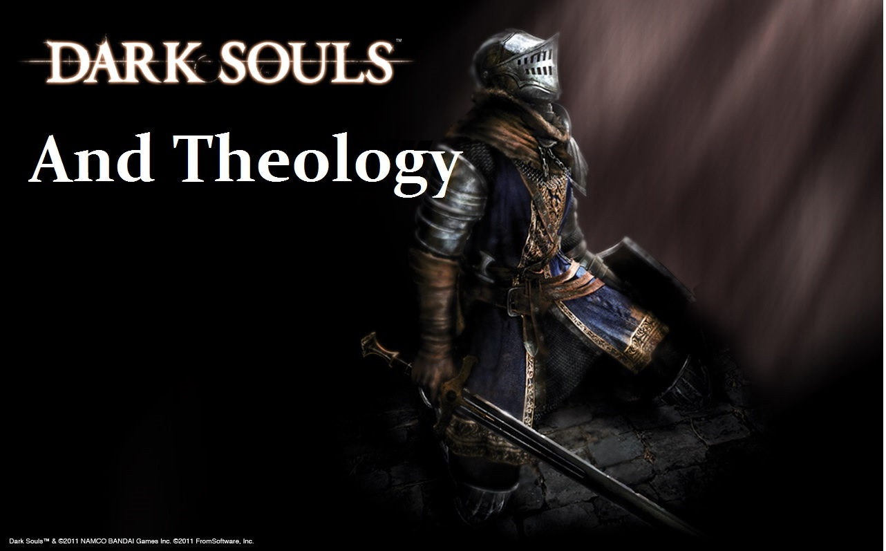 Dark Souls and Theology