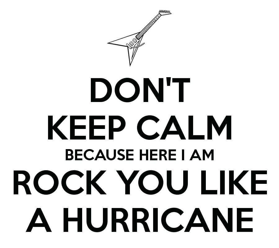 don-t-keep-calm-because-here-i-am-rock-you-like-a-hurricane